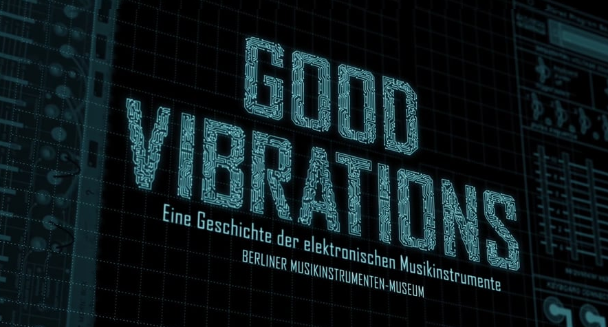 Good Vibrations – History of electronic instruments – exhibition