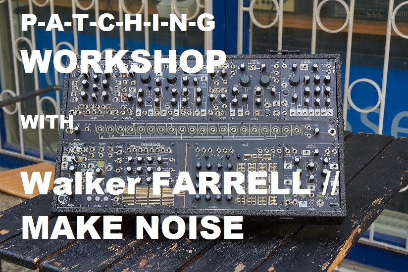 Workshop 6PM -> P-A-T-C-H-I-N-G:. with Walker Farrell // Make Noise