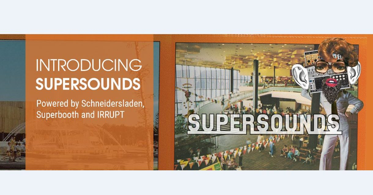 Introducing Supersounds – by SchneidersLaden, Superbooth and IRRUPT – download for free!