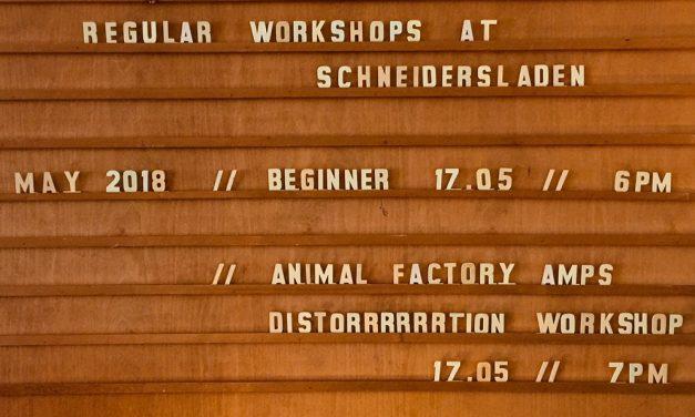 Workshop Night at SchneidersLaden // Beginner & Distortion -> Thursday, May 17th – 6pm!!!